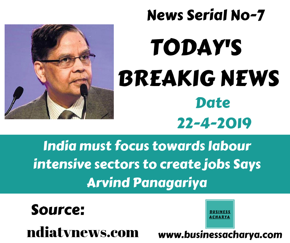 India must focus towards labour intensive sectors to create jobs Says Arvind Panagariya
