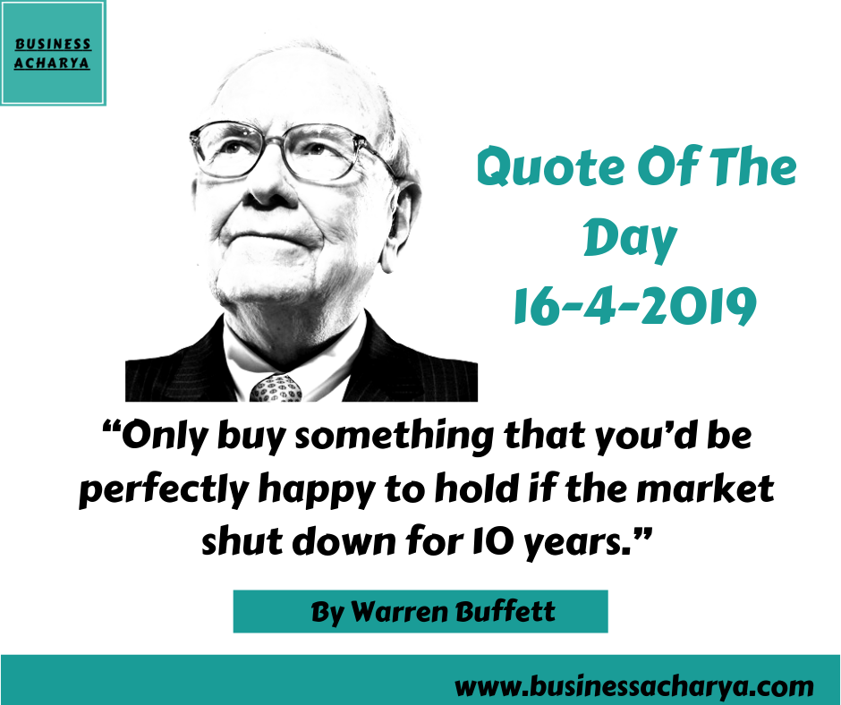 Only buy something that you'd be perfectly happy to hold if the market shut down for 10 years.""