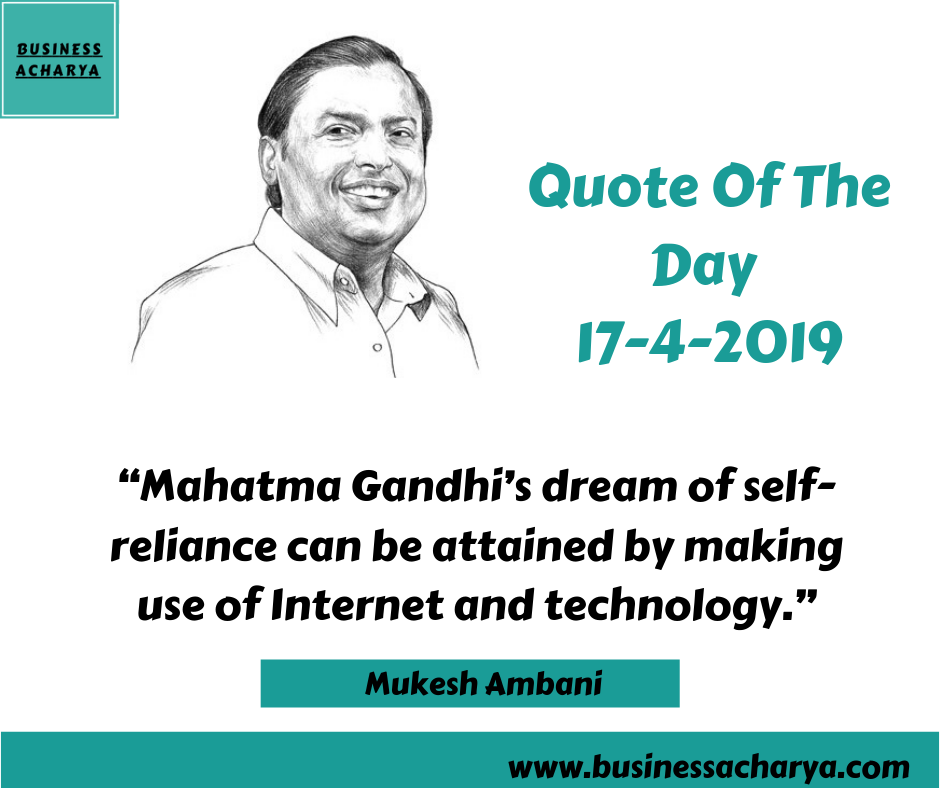 "Mahatma Gandhi's dream of self-reliance can be attained by making use of Internet and technology."" Mukesh Ambani"