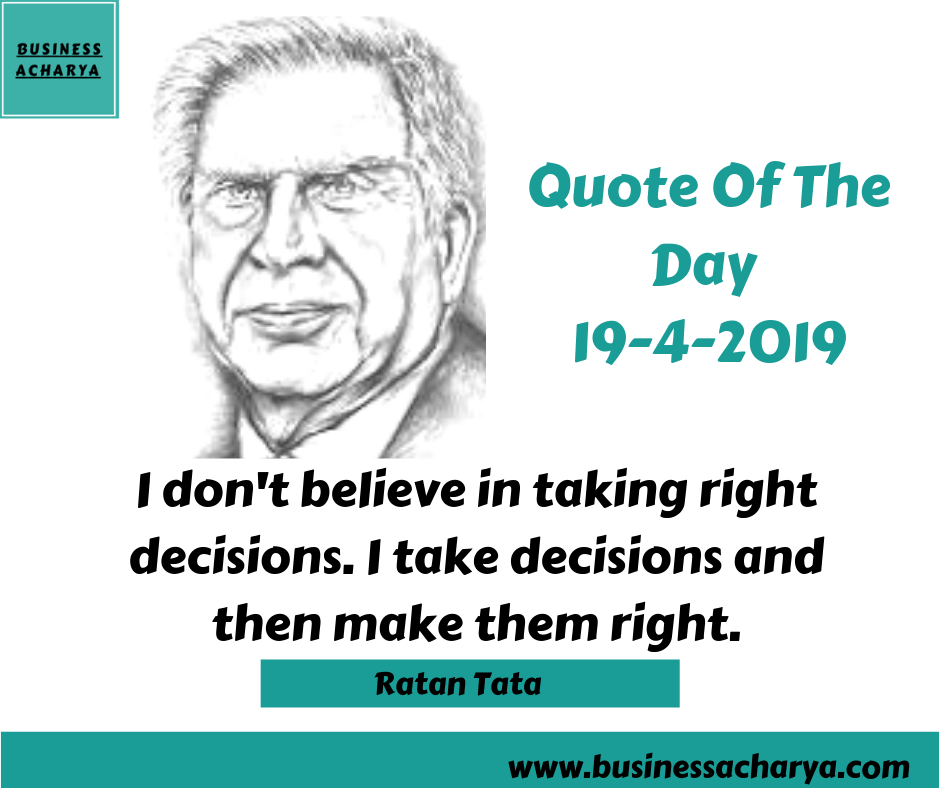 """I don't believe in taking right decisions. I take decisions and then make them right."" By Ratan Tata"