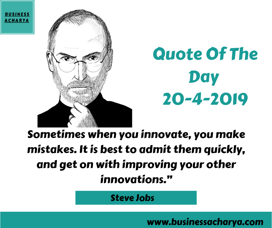 "Sometimes when you innovate, you make mistakes. It is best to admit them quickly, and get on with improving your other innovations."" By Steve Jobs."