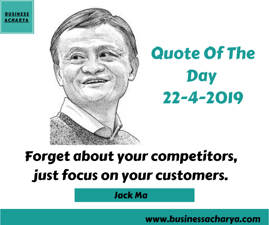 Forget about your competitors, just focus on your customers.  By Jack Ma.